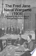 The Fred Jane Naval Wargame (1906) Including the Royal Navy's Wargaming Rules (1921)