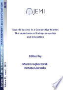 Towards Success in a Competitive Market  The Importance of Entrepreneurship and Innovation Book