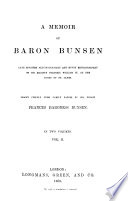 A Memoir of Baron Bunsen, Late Minister Plenipotentiary and Envoy Extraordinary of His Majesty Frederic William IV. at the Court of St. James
