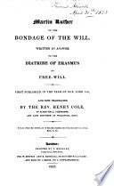 Martin Luther on the bondage of the will, written in answer to the diatribe of Erasmus on free-will, tr. by H. Cole