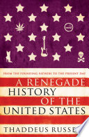 """""""A Renegade History of the United States: How Drunks, Delinquents, and Other Outcasts Made America"""" by Thaddeus Russell"""