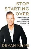 Stop Starting Over  Transform Your Fitness by Mastering Your Psychology