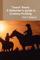 Twart Nars - A flatlander's guide to Cowboy Hunting