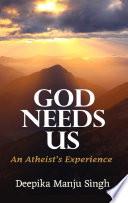 God Needs Us   An Atheist s Experience