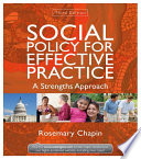 """Social Policy for Effective Practice: A Strengths Approach"" by Rosemary Chapin"