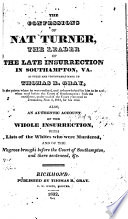 The Confessions Of Nat Turner The Leader Of The Late Insurrection In Southampton Va As Fully And Voluntarily Made To Thomas R Gray In The Prison Where He Was Confined And Acknowledged By Him To Be Such When Read Before The Court Of Southampton
