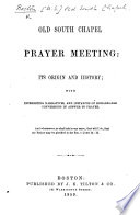 Old South Chapel Prayer Meeting  it s origin and history  etc