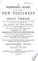 """The Forbidden Books of the Original New Testament ... Translated ... by Archbishop Wake and Other Learned Divines. [A New Edition by Edward Hancock of William Hone's """"Apocryphal New Testament.""""]"""