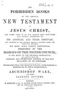 "The Forbidden Books of the Original New Testament ... Translated ... by Archbishop Wake and Other Learned Divines. [A New Edition by Edward Hancock of William Hone's ""Apocryphal New Testament.""]"