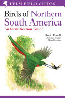 Birds of Northern South America  An Identification Guide