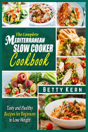 The Complete Mediterranean Diet Slow Cooker Cookbook