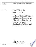 Homeland Security Dhs Is Taking Steps To Enhance Security At Chemical Facilities But Additional Authority Is Needed Book PDF
