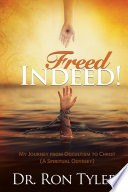 Freed Indeed   My Journey from Occultism to Christ  A Spiritual Oddysey