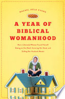 """A Year of Biblical Womanhood: How a Liberated Woman Found Herself Sitting on Her Roof, Covering Her Head, and Calling Her Husband 'Master'"" by Rachel Held Evans"