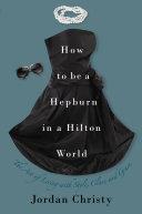 How to Be a Hepburn in a Hilton World [Pdf/ePub] eBook