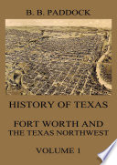 History Of Texas Fort Worth And The Texas Northwest Vol 1 PDF