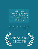 Allen and Greenough's New Latin Grammar for Schools and Colleges - Scholar's Choice Edition