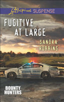 Fugitive at Large (Mills & Boon Love Inspired Suspense) (Bounty Hunters, Book 2) ebook