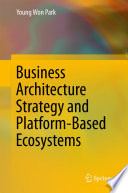 Business Architecture Strategy and Platform Based Ecosystems Book