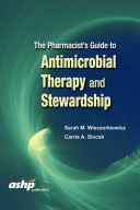 The Pharmacists Guide to Antimicrobial Therapy and Stewardship