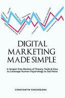 Digital Marketing Made Simple  A Jargon Free Review of Theory  Tools   Leveraging Human Psychology to Sell More