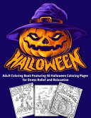 Halloween  Adult Coloring Book Featuring 50 Halloween Coloring Pages for Stress Relief and Relaxation