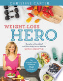 """Weight-Loss Hero: Transform Your Mind and Your Body with a Healthy Keto Lifestyle"" by Christine Carter"