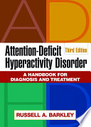 """Attention-Deficit Hyperactivity Disorder, Third Edition: A Handbook for Diagnosis and Treatment"" by Russell A. Barkley"