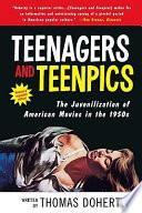 """Teenagers And Teenpics: Juvenilization Of American Movies"" by Thomas Doherty, Thomas Patrick Doherty"