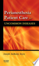 Perianesthesia Patient Care for Uncommon Diseases E-book