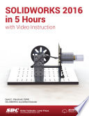 SOLIDWORKS 2016 in 5 Hours with Video Instruction