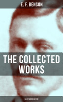 THE COLLECTED WORKS OF E  F  BENSON  Illustrated Edition
