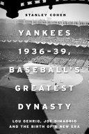 Yankees 1936   39  Baseball s Greatest Dynasty