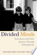 """Divided Minds: Twin Sisters and Their Journey Through Schizophrenia"" by Pamela Spiro Wagner, Carolyn Spiro"