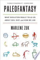 """Paleofantasy: What Evolution Really Tells Us about Sex, Diet, and How We Live"" by Marlene Zuk"