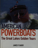 American Powerboats  The Great Lakes  Golden Years 1882 1984