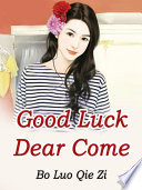 Good Luck  Dear  Come