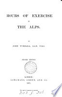 Hours of exercise in the Alps. [Followed by] Notes and comments on ice and glaciers [&c.].