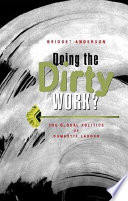 """Doing the Dirty Work?: The Global Politics of Domestic Labour"" by Bridget Jane Anderson, Bridget L. Anderson"