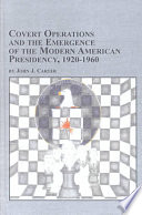 Covert Operations and the Emergence of the Modern American Presidency, 1920-1960