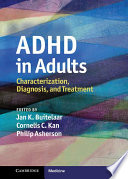 """""""ADHD in Adults: Characterization, Diagnosis, and Treatment"""" by Jan K. Buitelaar, Cornelis C. Kan, Philip Asherson"""