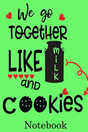We Go Together Like Milk and Cookies Notebook