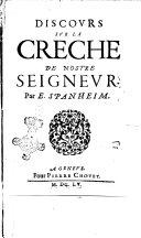Discours sur la crèche de Nostre Seigneur par E. Spanheim