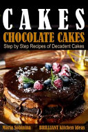 Cakes  Chocolate Cakes   Step by Step Recipes of Decadent Cakes