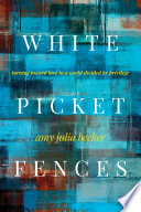 """White Picket Fences: Turning toward Love in a World Divided by Privilege"" by Amy Julia Becker"