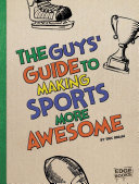 The Guys  Guide to Making Sports More Awesome