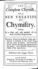 The Compleat Chymist, Or a New Treatise of Chymistry ... from the Fourth Edition Revised and Augmented by the Author. Now Faithfully Englished by a Fellow of the Royal Society. Illustrated with Copper Plates