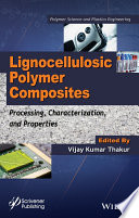 Lignocellulosic Polymer Composites  : Processing, Characterization, and Properties