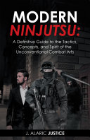 Modern Ninjutsu: a Definitive Guide to the Tactics, Concepts, and Spirit of the Unconventional Combat Arts