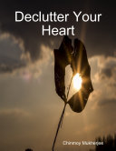 Declutter Your Heart: How to Stop Worrying, Relieve Anxiety, and Eliminate Negative Thinking